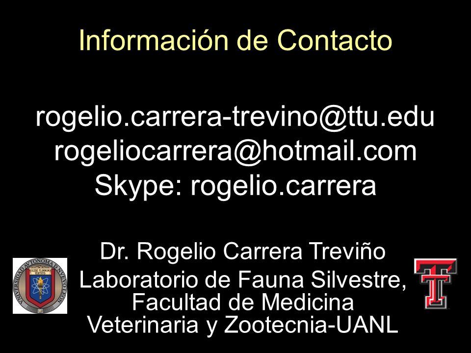 Dr. Rogelio Carrera Treviño Laboratorio de Fauna Silvestre, Facultad de Medicina Veterinaria y Zootecnia-UANL Información de Contacto rogelio.carrera-