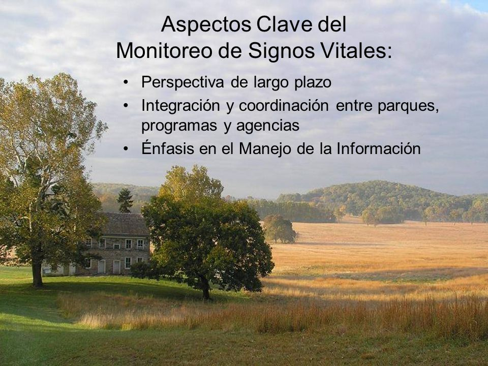Aspectos Clave del Monitoreo de Signos Vitales: Perspectiva de largo plazo Integración y coordinación entre parques, programas y agencias Énfasis en e