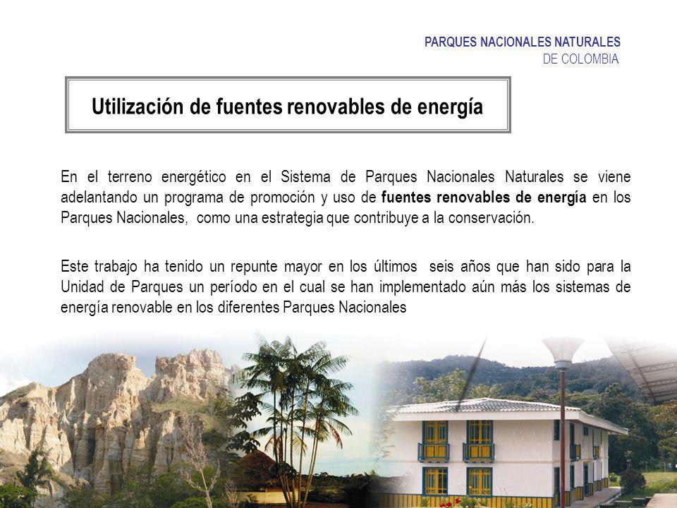 PARQUES NACIONALES NATURALES DE COLOMBIA Parque nacional Natural Los nevadosParque nacional Natural Tayrona Parque nacional Natural Corales del Rosario Energía Solar Fotovoltaica en el PNN Tayrona con una potencia de 22000 WP, cada uno y Energía eólica l PNN Corales del Rosario, 2 aerogeneradores de 4500 Wp Microcentrales hidroelèctricas en losl PNN Los Nevados con una potencia de 10 kW, PNN Guacharos 5 kW, PNN Puracé 20 Kw, Pnn Gorgona 12 kW