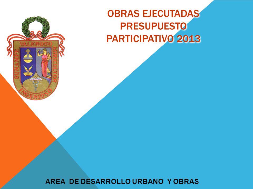 OBRAS EJECUTADAS PRESUPUESTO PARTICIPATIVO 2013 AREA DE DESARROLLO URBANO Y OBRAS