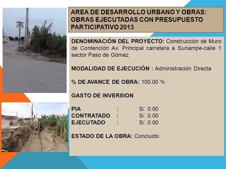 AREA DE DESARROLLO URBANO Y OBRAS: OBRAS EJECUTADAS CON PRESUPUESTO PARTICIPATIVO 2013 DENOMINACIÓN DEL PROYECTO: Construcción de Muro de Contención A