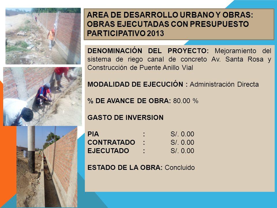 AREA DE DESARROLLO URBANO Y OBRAS: OBRAS EJECUTADAS CON PRESUPUESTO PARTICIPATIVO 2013 DENOMINACIÓN DEL PROYECTO: Mejoramiento del sistema de riego ca