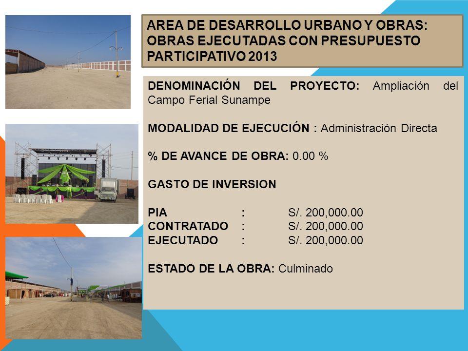 AREA DE DESARROLLO URBANO Y OBRAS: OBRAS EJECUTADAS CON PRESUPUESTO PARTICIPATIVO 2013 DENOMINACIÓN DEL PROYECTO: Ampliación del Campo Ferial Sunampe