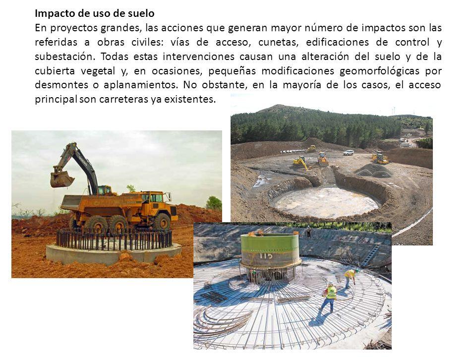 Impacto de uso de suelo En proyectos grandes, las acciones que generan mayor número de impactos son las referidas a obras civiles: vías de acceso, cun
