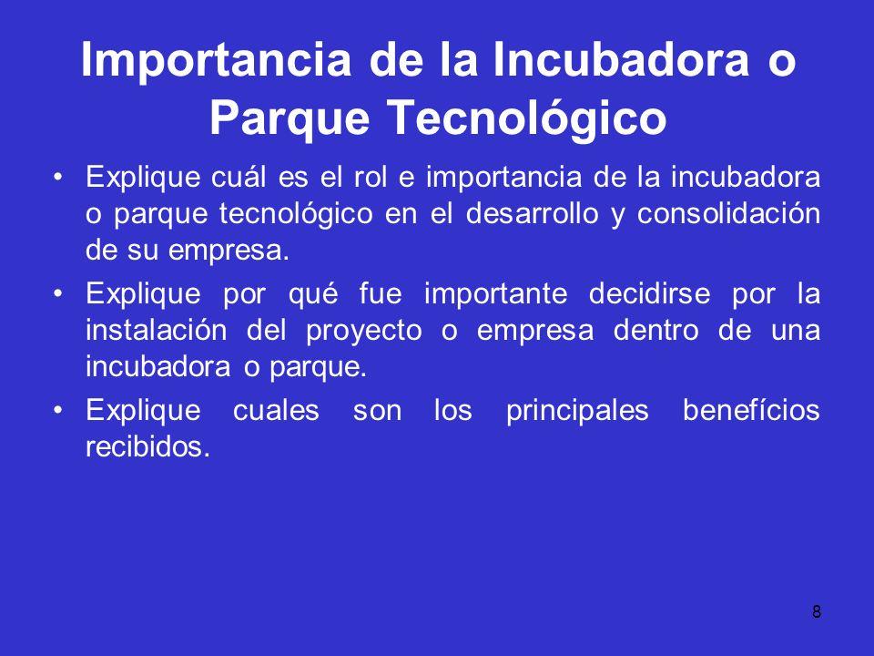 8 Importancia de la Incubadora o Parque Tecnológico Explique cuál es el rol e importancia de la incubadora o parque tecnológico en el desarrollo y con