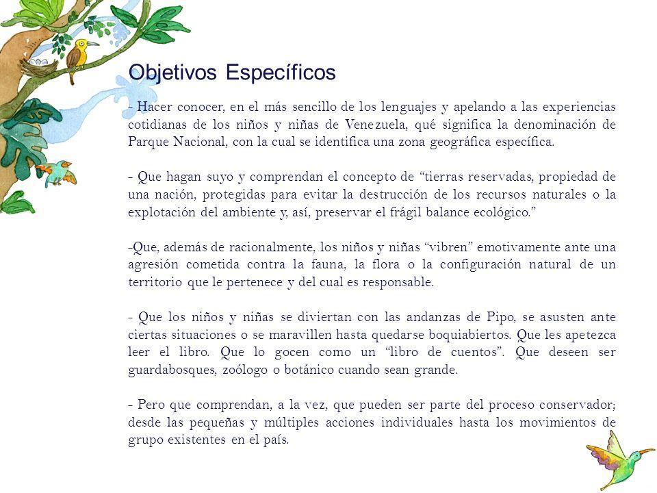 Objetivos Específicos - Hacer conocer, en el más sencillo de los lenguajes y apelando a las experiencias cotidianas de los niños y niñas de Venezuela,