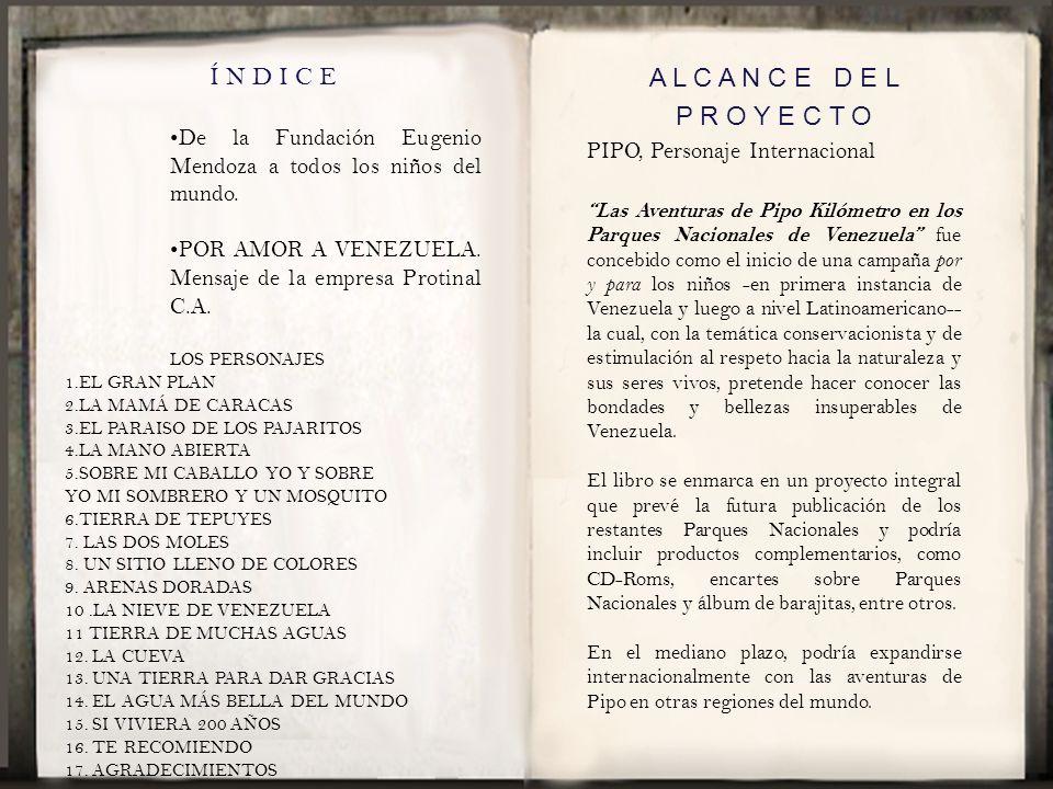 Í N D I C E De la Fundación Eugenio Mendoza a todos los niños del mundo. POR AMOR A VENEZUELA. Mensaje de la empresa Protinal C.A. LOS PERSONAJES 1.EL
