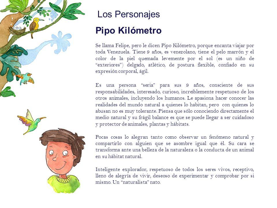 Los Personajes Pipo: Mote: (Sobrenombre) Pipo Kil ó metroNacionalidad : Venezolano Edad: 10 a ñ os Caracter í sticas f í sicas Pelo marr ó n, color de