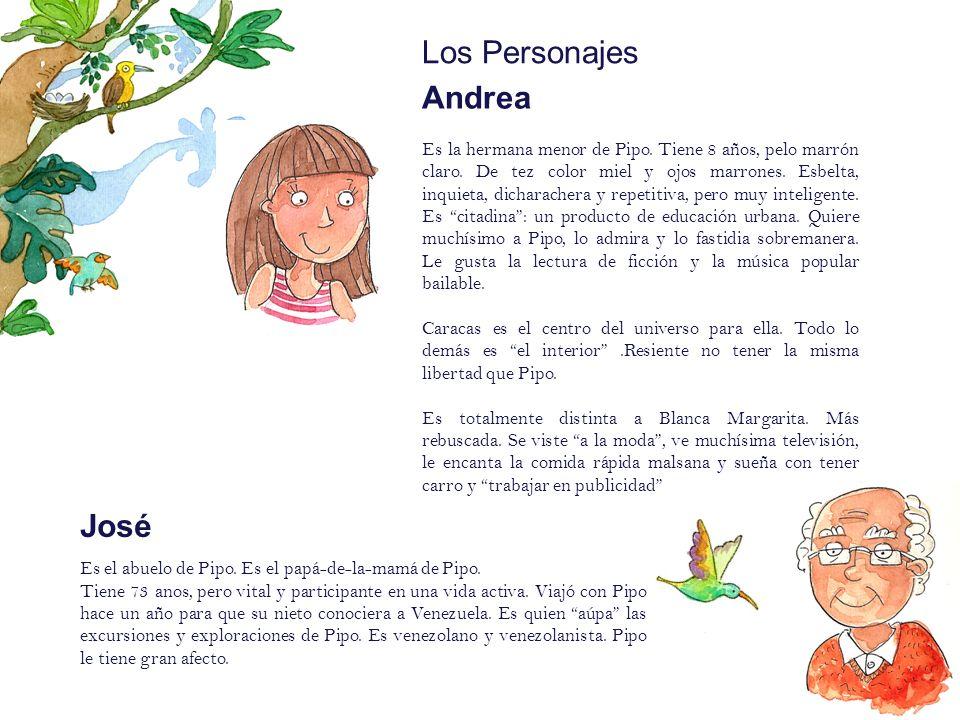 Los Personajes Andrea Es la hermana menor de Pipo. Tiene 8 años, pelo marrón claro. De tez color miel y ojos marrones. Esbelta, inquieta, dicharachera