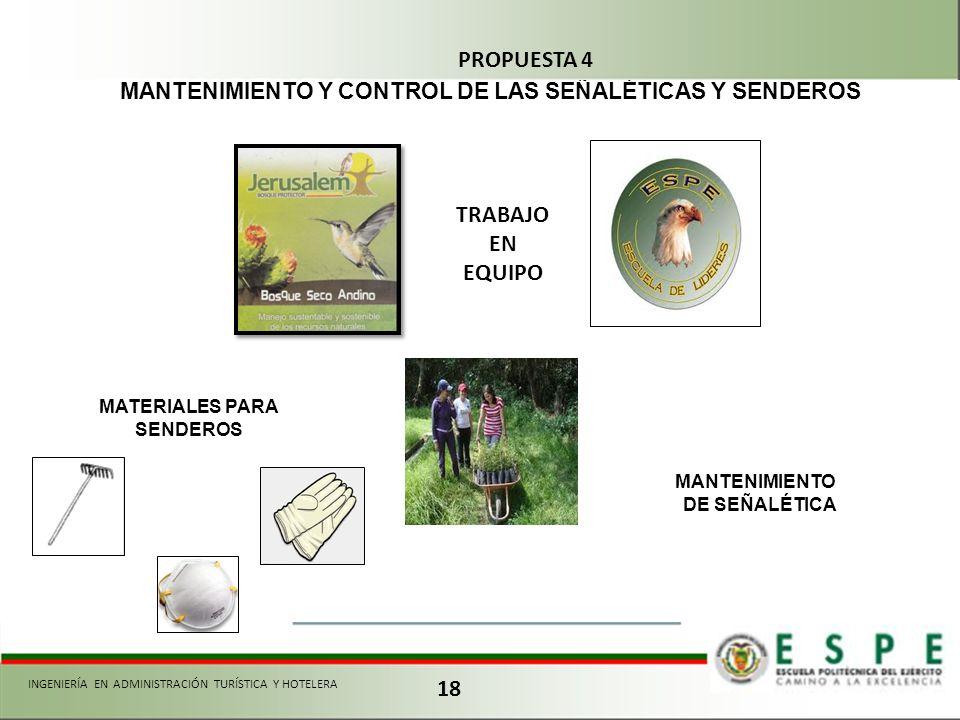 18 MANTENIMIENTO Y CONTROL DE LAS SEÑALÉTICAS Y SENDEROS TRABAJO EN EQUIPO MATERIALES PARA SENDEROS MANTENIMIENTO DE SEÑALÉTICA PROPUESTA 4 INGENIERÍA