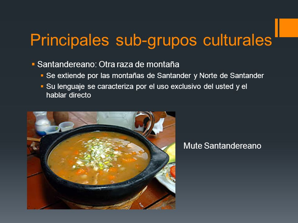 Principales sub-grupos culturales Santandereano: Otra raza de montaña Se extiende por las montañas de Santander y Norte de Santander Su lenguaje se ca