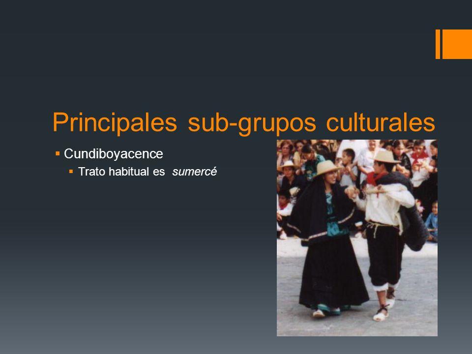 Principales sub-grupos culturales Cundiboyacence Trato habitual es sumercé