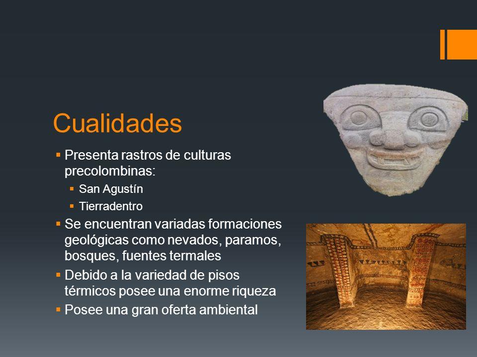 Cualidades Presenta rastros de culturas precolombinas: San Agustín Tierradentro Se encuentran variadas formaciones geológicas como nevados, paramos, b