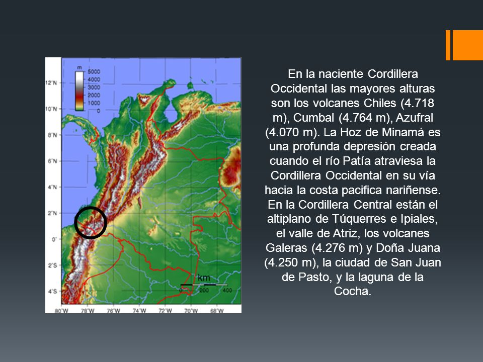 En la naciente Cordillera Occidental las mayores alturas son los volcanes Chiles (4.718 m), Cumbal (4.764 m), Azufral (4.070 m). La Hoz de Minamá es u