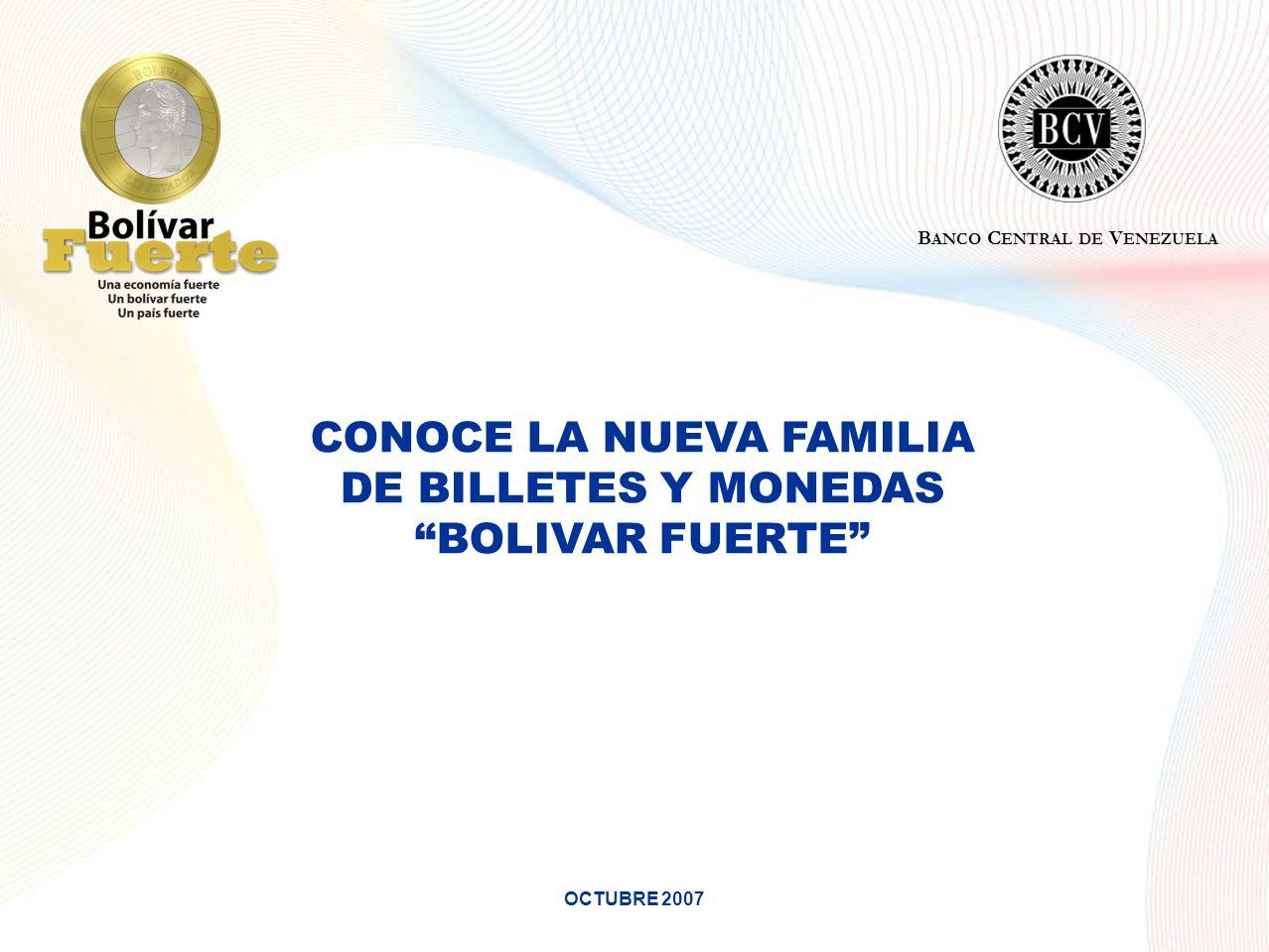CONOCE LA NUEVA FAMILIA DE BILLETES Y MONEDAS BOLIVAR FUERTE OCTUBRE 2007 B ANCO C ENTRAL DE V ENEZUELA