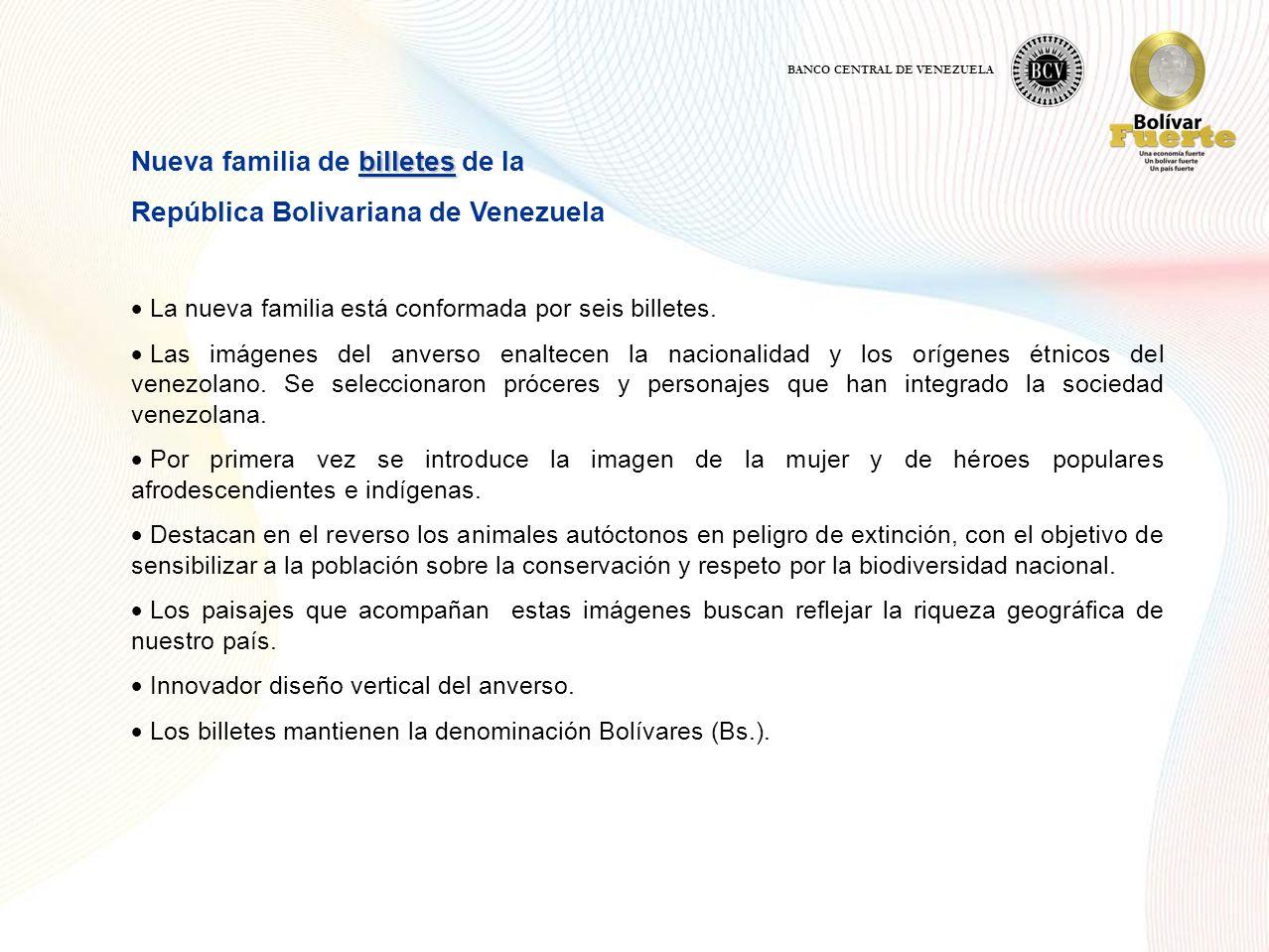 billetes Nueva familia de billetes de la República Bolivariana de Venezuela La nueva familia está conformada por seis billetes. Las imágenes del anver