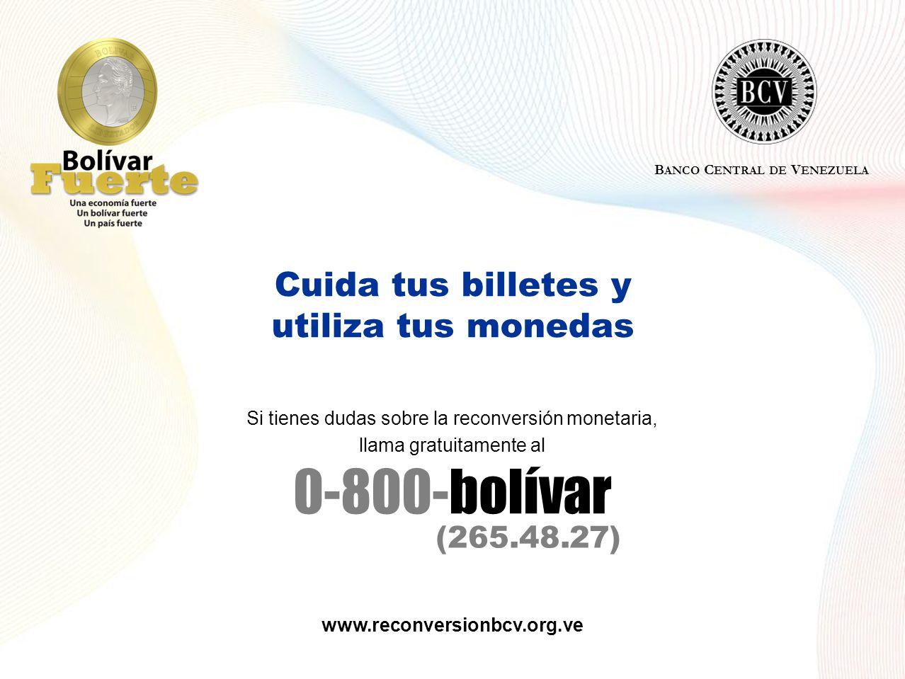 Cuida tus billetes y utiliza tus monedas B ANCO C ENTRAL DE V ENEZUELA Si tienes dudas sobre la reconversión monetaria, llama gratuitamente al 0-800-b