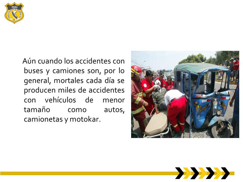 Aún cuando los accidentes con buses y camiones son, por lo general, mortales cada día se producen miles de accidentes con vehículos de menor tamaño como autos, camionetas y motokar.