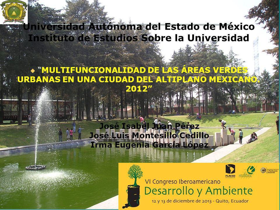 Universidad Autónoma del Estado de México Instituto de Estudios Sobre la Universidad MULTIFUNCIONALIDAD DE LAS ÁREAS VERDES URBANAS EN UNA CIUDAD DEL
