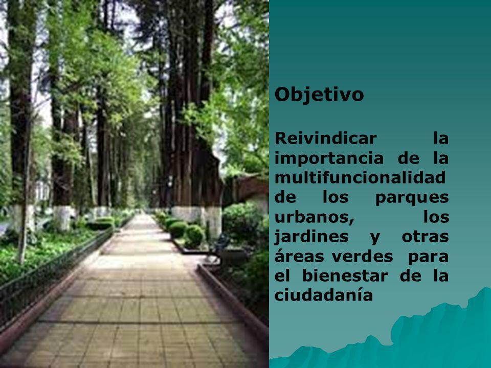 Objetivo Reivindicar la importancia de la multifuncionalidad de los parques urbanos, los jardines y otras áreas verdes para el bienestar de la ciudada