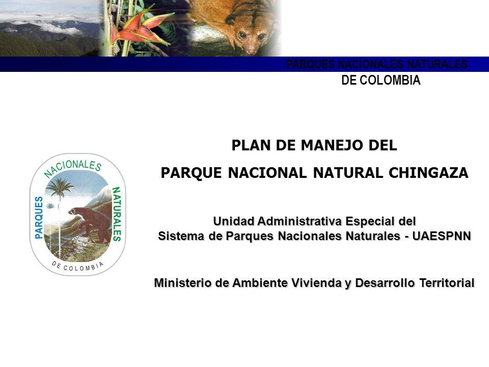 PARQUES NACIONALES NATURALES DE COLOMBIA PLAN DE MANEJO DEL PARQUE NACIONAL NATURAL CHINGAZA Unidad Administrativa Especial del Sistema de Parques Nacionales Naturales - UAESPNN Ministerio de Ambiente Vivienda y Desarrollo Territorial