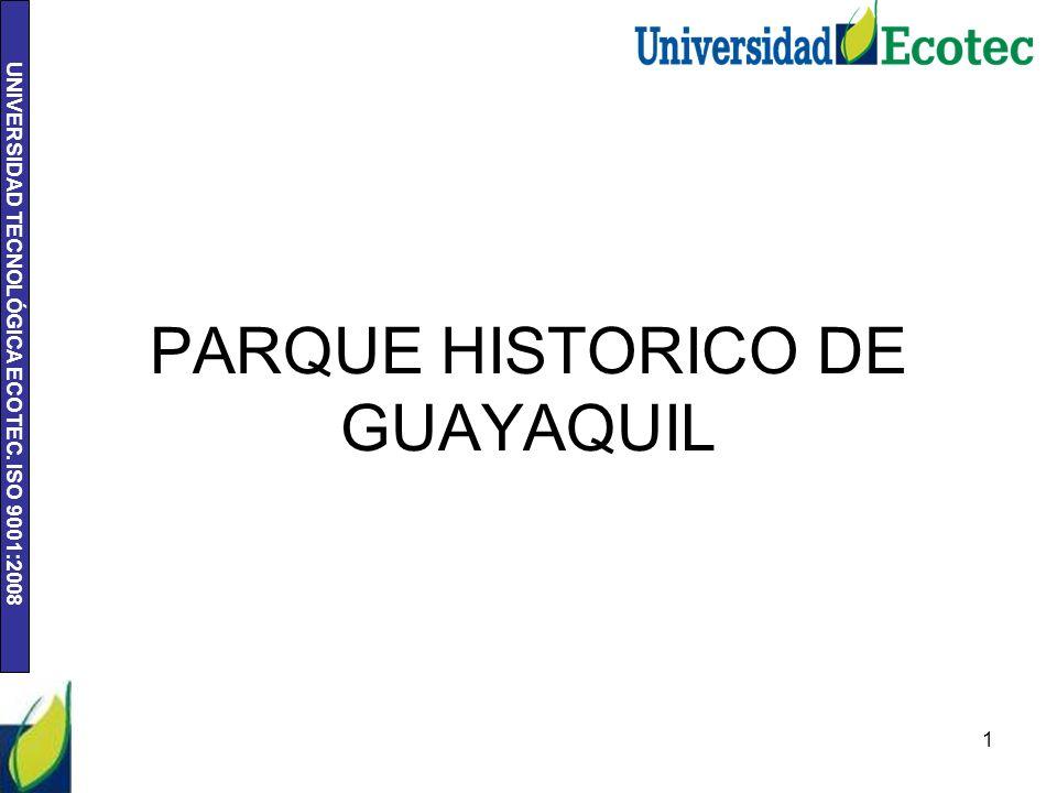 UNIVERSIDAD TECNOLÓGICA ECOTEC. ISO 9001:2008 PARQUE HISTORICO DE GUAYAQUIL 1