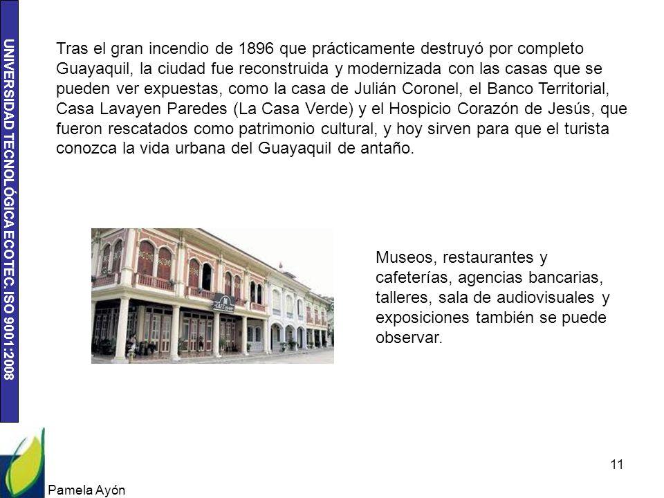 UNIVERSIDAD TECNOLÓGICA ECOTEC. ISO 9001:2008 Pamela Ayón 11 Tras el gran incendio de 1896 que prácticamente destruyó por completo Guayaquil, la ciuda