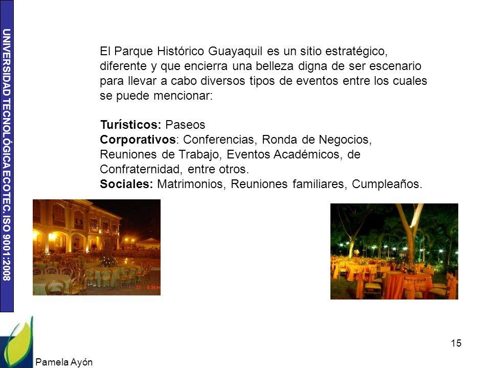 UNIVERSIDAD TECNOLÓGICA ECOTEC. ISO 9001:2008 Pamela Ayón 15 El Parque Histórico Guayaquil es un sitio estratégico, diferente y que encierra una belle