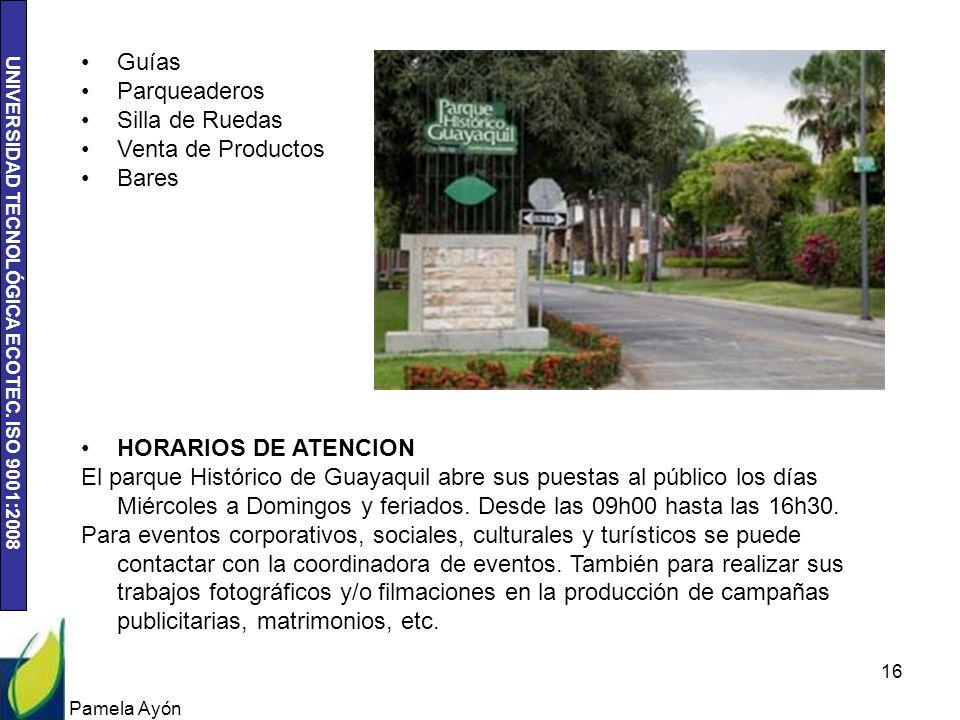UNIVERSIDAD TECNOLÓGICA ECOTEC. ISO 9001:2008 Pamela Ayón 16 Guías Parqueaderos Silla de Ruedas Venta de Productos Bares HORARIOS DE ATENCION El parqu