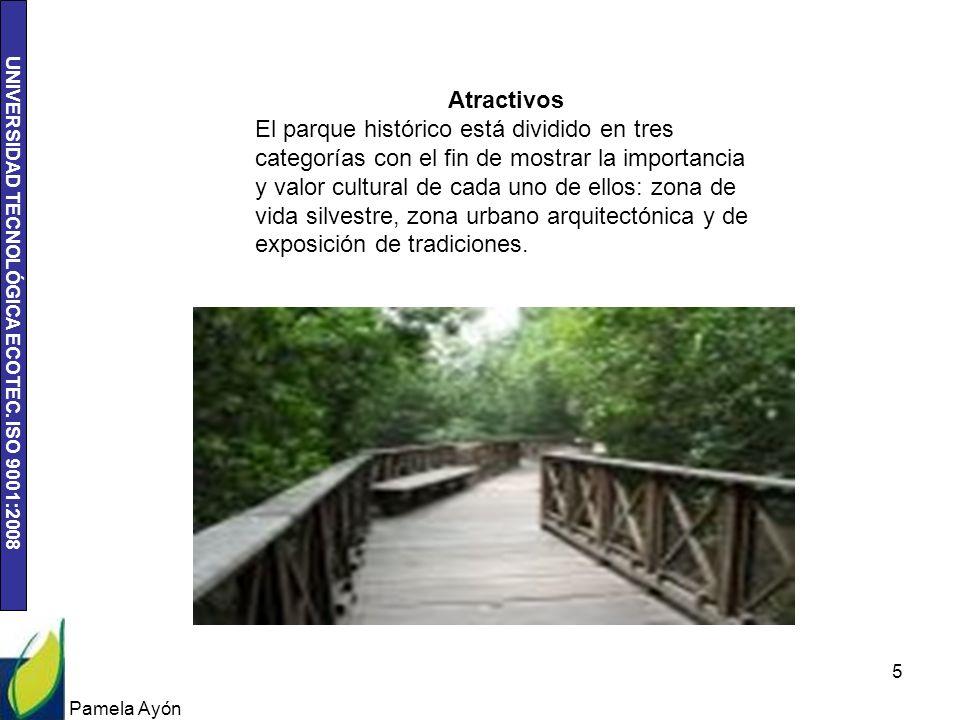 UNIVERSIDAD TECNOLÓGICA ECOTEC. ISO 9001:2008 Pamela Ayón 5 Atractivos El parque histórico está dividido en tres categorías con el fin de mostrar la i