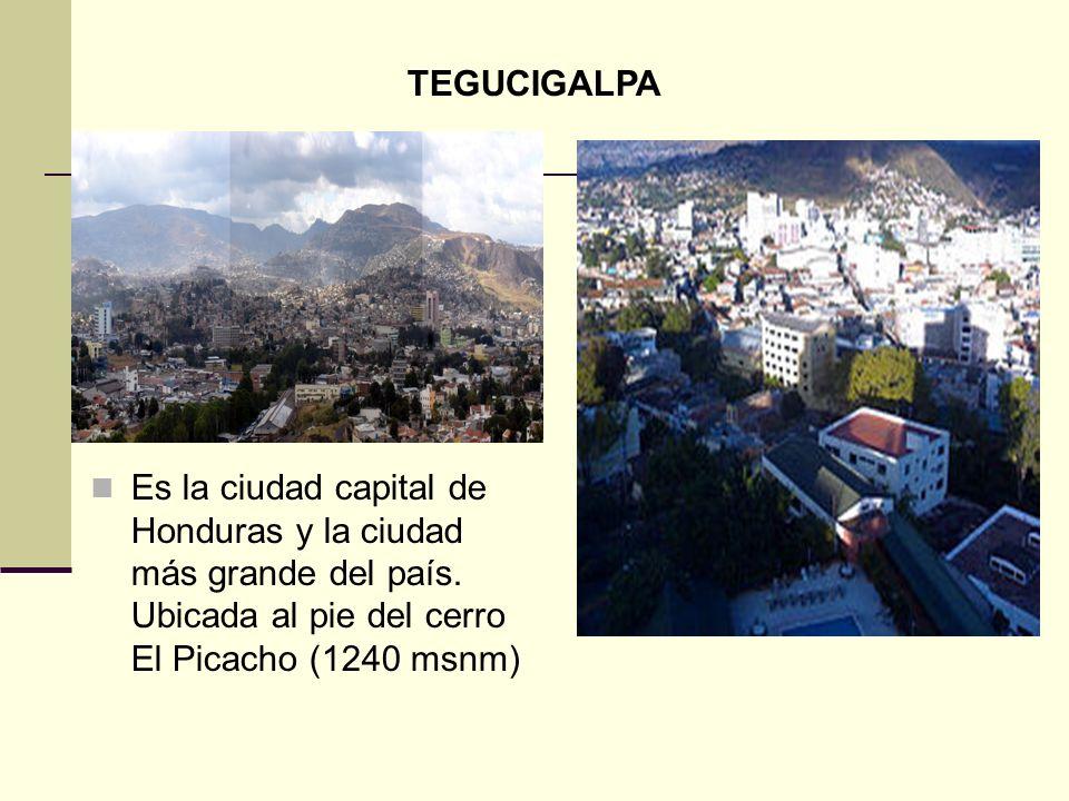 Es la ciudad capital de Honduras y la ciudad más grande del país.