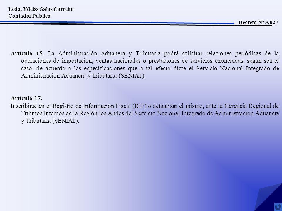 Lcda. Ydelsa Salas Carreño Contador Público Decreto Nº 3.027 Artículo 15. La Administración Aduanera y Tributaria podrá solicitar relaciones periódica