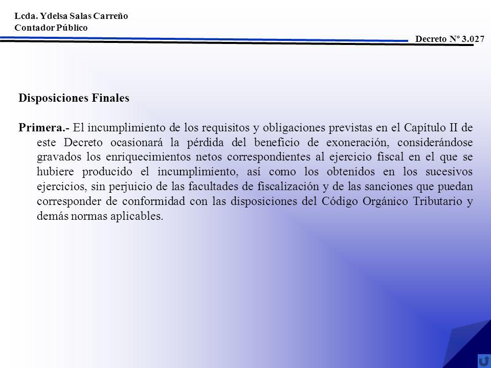 Lcda. Ydelsa Salas Carreño Contador Público Decreto Nº 3.027 Disposiciones Finales Primera.- El incumplimiento de los requisitos y obligaciones previs