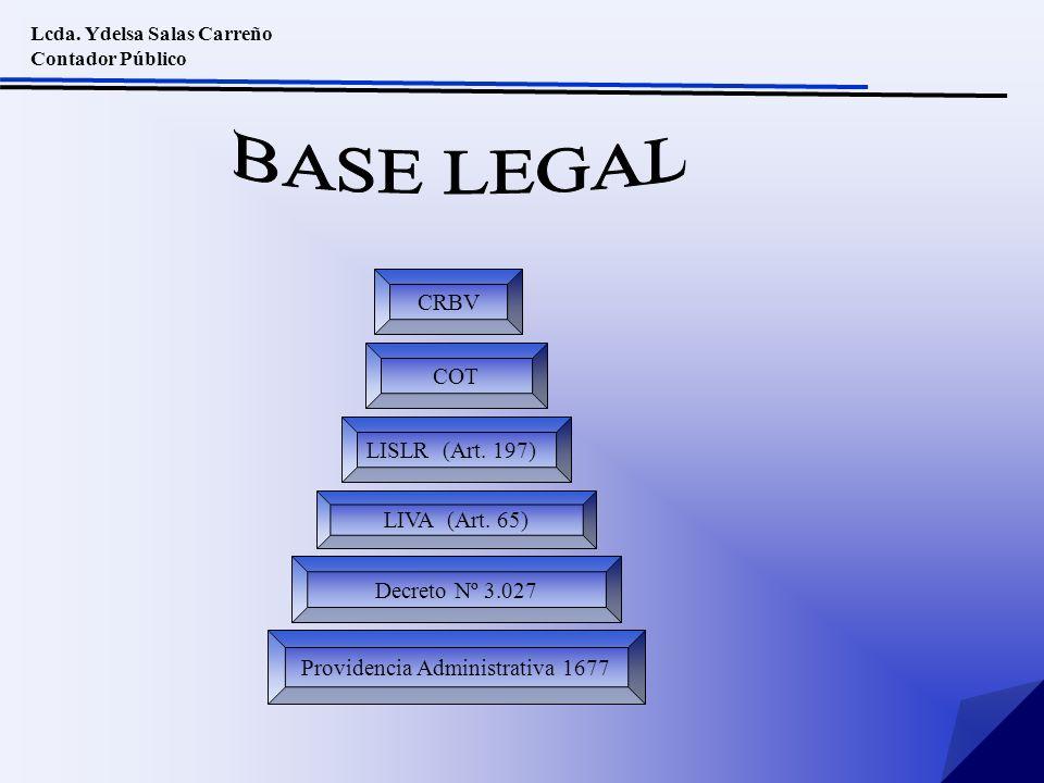 Lcda. Ydelsa Salas Carreño Contador Público CRBV COT LISLR (Art. 197) LIVA (Art. 65) Decreto Nº 3.027 Providencia Administrativa 1677