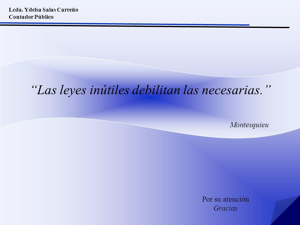 Lcda. Ydelsa Salas Carreño Contador Público Por su atención Gracias Las leyes inútiles debilitan las necesarias. Montesquieu