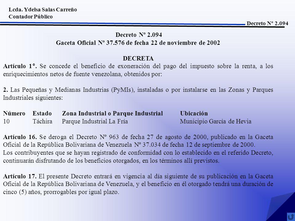 Lcda. Ydelsa Salas Carreño Contador Público Decreto Nº 2.094 Gaceta Oficial Nº 37.576 de fecha 22 de noviembre de 2002 DECRETA Artículo 1°. Se concede