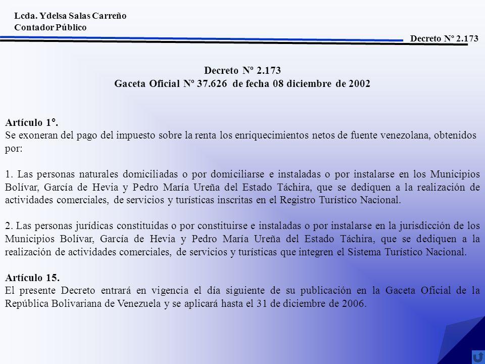 Lcda. Ydelsa Salas Carreño Contador Público Decreto Nº 2.173 Gaceta Oficial Nº 37.626 de fecha 08 diciembre de 2002 Artículo 1°. Se exoneran del pago
