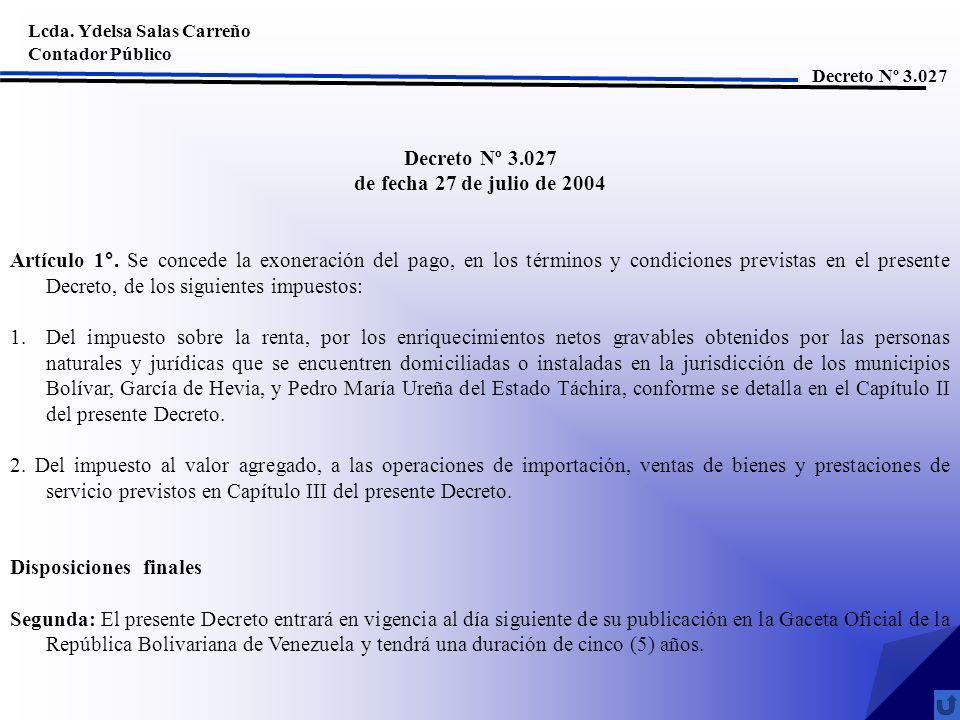Lcda. Ydelsa Salas Carreño Contador Público Decreto Nº 3.027 de fecha 27 de julio de 2004 Artículo 1°. Se concede la exoneración del pago, en los térm