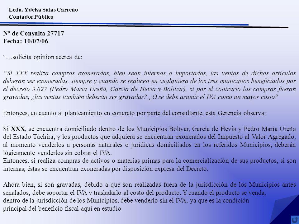 Lcda. Ydelsa Salas Carreño Contador Público Nº de Consulta 27717 Fecha: 10/07/06 …solicita opinión acerca de: Si XXX realiza compras exoneradas, bien