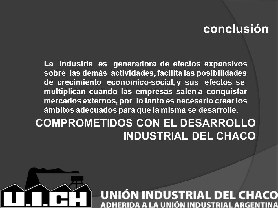 conclusión La Industria es generadora de efectos expansivos sobre las demás actividades, facilita las posibilidades de crecimiento economico-social, y