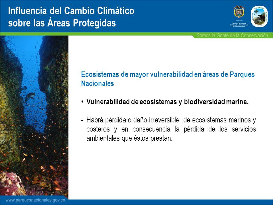 Ecosistemas de mayor vulnerabilidad en áreas de Parques Nacionales Vulnerabilidad de ecosistemas y biodiversidad marina. -..Habrá pérdida o daño irrev