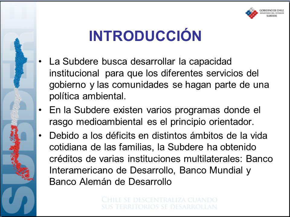INTRODUCCIÓN La Subdere busca desarrollar la capacidad institucional para que los diferentes servicios del gobierno y las comunidades se hagan parte de una política ambiental.