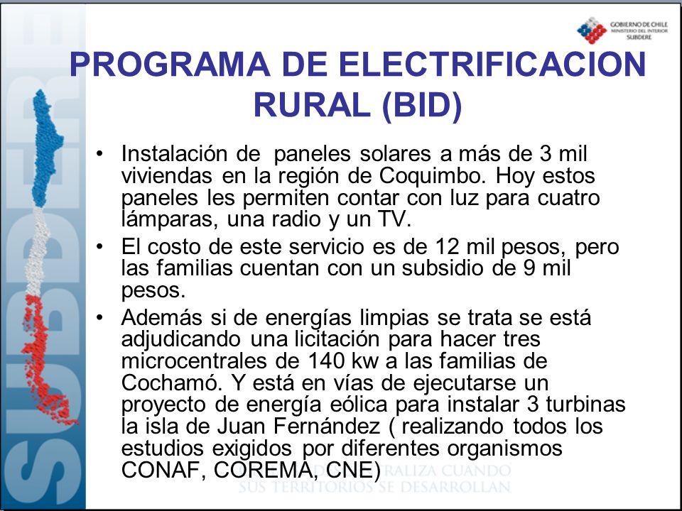 PROGRAMA DE ELECTRIFICACION RURAL (BID) Instalación de paneles solares a más de 3 mil viviendas en la región de Coquimbo. Hoy estos paneles les permit