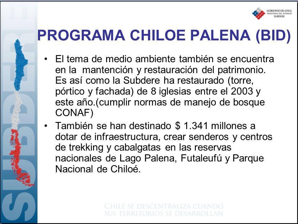 PROGRAMA CHILOE PALENA (BID) El tema de medio ambiente también se encuentra en la mantención y restauración del patrimonio. Es así como la Subdere ha