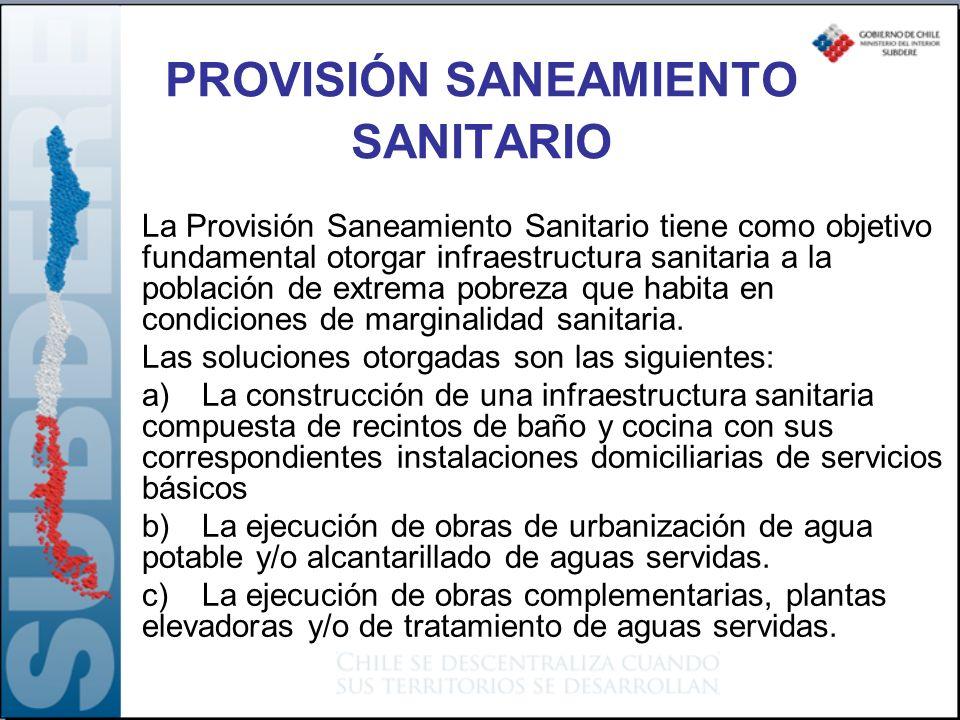 PROVISIÓN SANEAMIENTO SANITARIO La Provisión Saneamiento Sanitario tiene como objetivo fundamental otorgar infraestructura sanitaria a la población de extrema pobreza que habita en condiciones de marginalidad sanitaria.