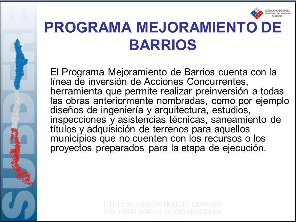 PROGRAMA MEJORAMIENTO DE BARRIOS El Programa Mejoramiento de Barrios cuenta con la línea de inversión de Acciones Concurrentes, herramienta que permite realizar preinversión a todas las obras anteriormente nombradas, como por ejemplo diseños de ingeniería y arquitectura, estudios, inspecciones y asistencias técnicas, saneamiento de títulos y adquisición de terrenos para aquellos municipios que no cuenten con los recursos o los proyectos preparados para la etapa de ejecución.