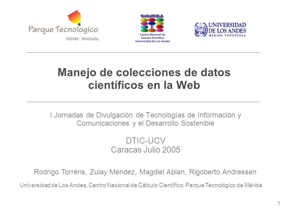 1 Manejo de colecciones de datos científicos en la web Universidad de Los Andes, Centro Nacional de Cálculo Científico, Parque Tecnológico de Mérida M