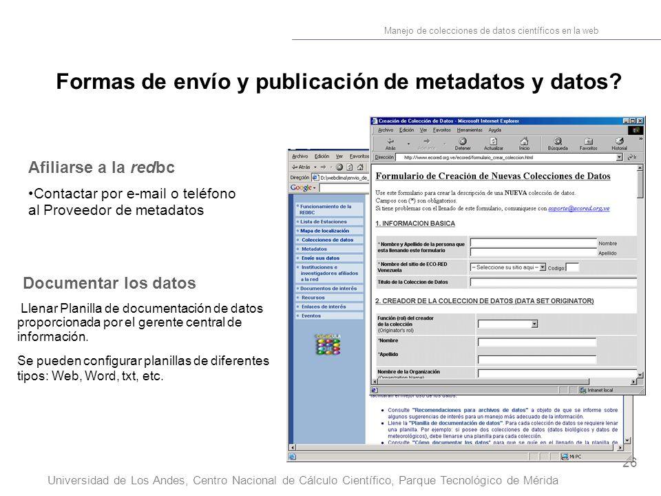 26 Manejo de colecciones de datos científicos en la web Universidad de Los Andes, Centro Nacional de Cálculo Científico, Parque Tecnológico de Mérida Formas de envío y publicación de metadatos y datos.