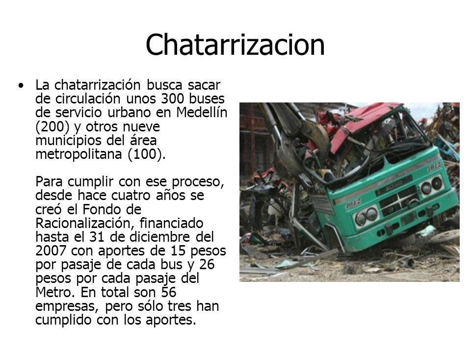 Chatarrizacion La chatarrización busca sacar de circulación unos 300 buses de servicio urbano en Medellín (200) y otros nueve municipios del área metropolitana (100).