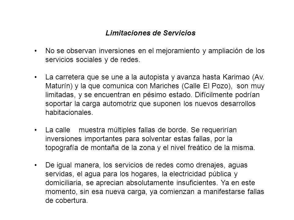 Limitaciones de Servicios No se observan inversiones en el mejoramiento y ampliación de los servicios sociales y de redes.